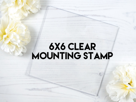Clear Mounting Stamp 6x6